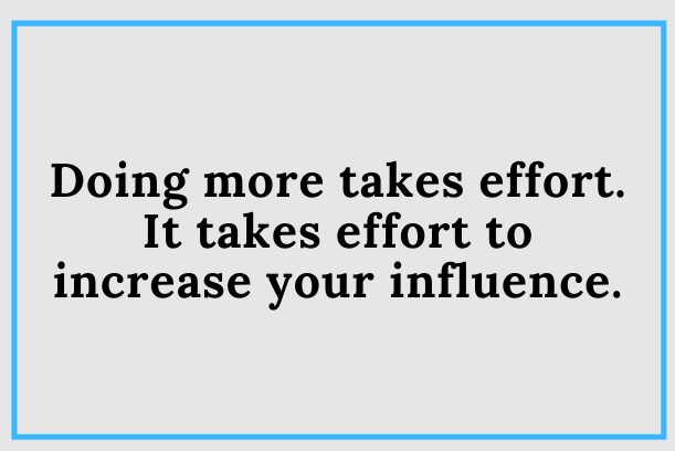 Increase Your Influence With More Effort