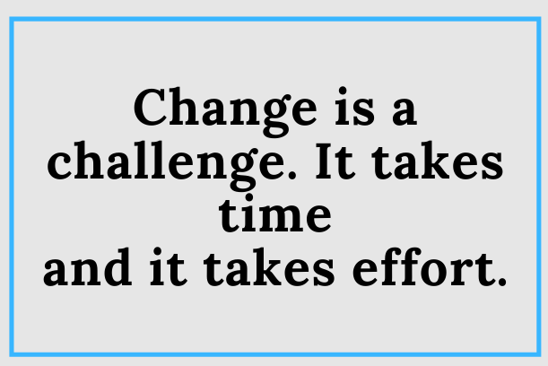 Change Requires A Lot Of Hard Work